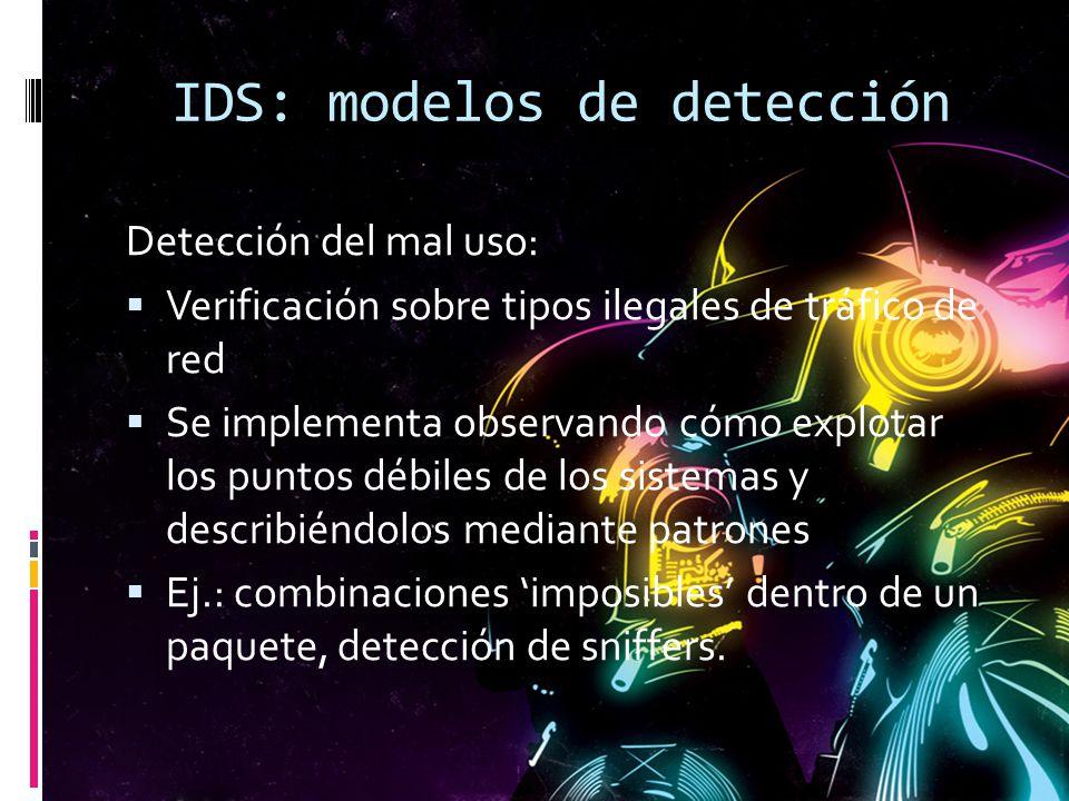 IDS: modelos de detección Detección del mal uso: Verificación sobre tipos ilegales de tráfico de red Se implementa observando cómo explotar los puntos