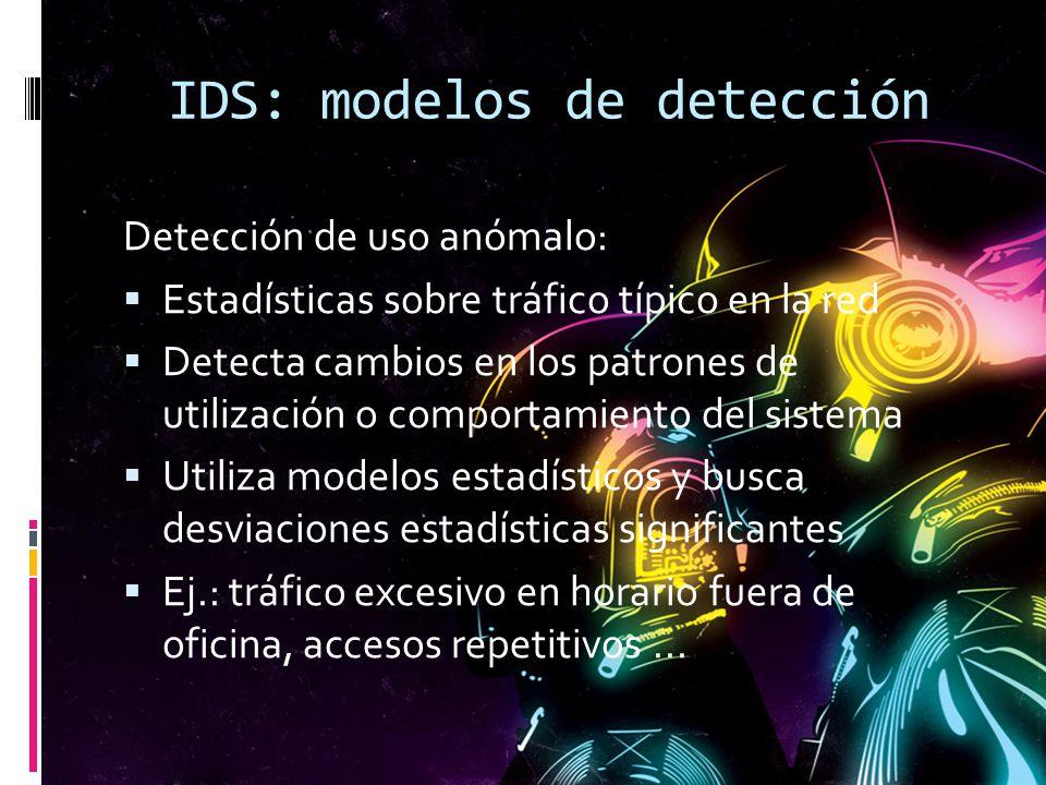 IDS: modelos de detección Detección de uso anómalo: Estadísticas sobre tráfico típico en la red Detecta cambios en los patrones de utilización o compo