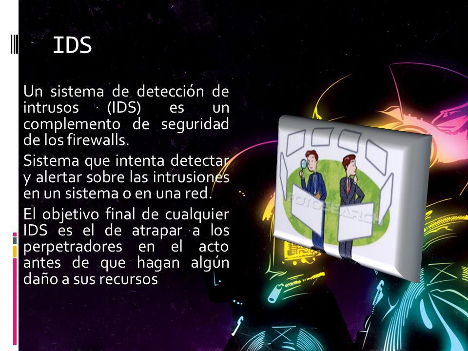 IDS Un sistema de detección de intrusos (IDS) es un complemento de seguridad de los firewalls. Sistema que intenta detectar y alertar sobre las intrus