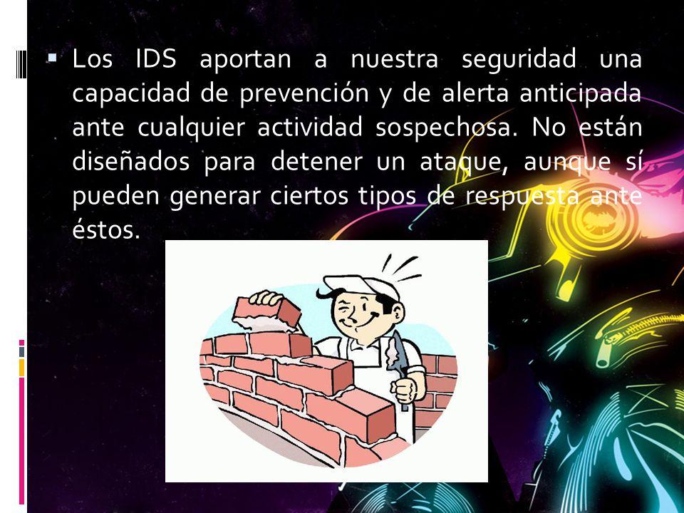Los IDS aportan a nuestra seguridad una capacidad de prevención y de alerta anticipada ante cualquier actividad sospechosa. No están diseñados para de