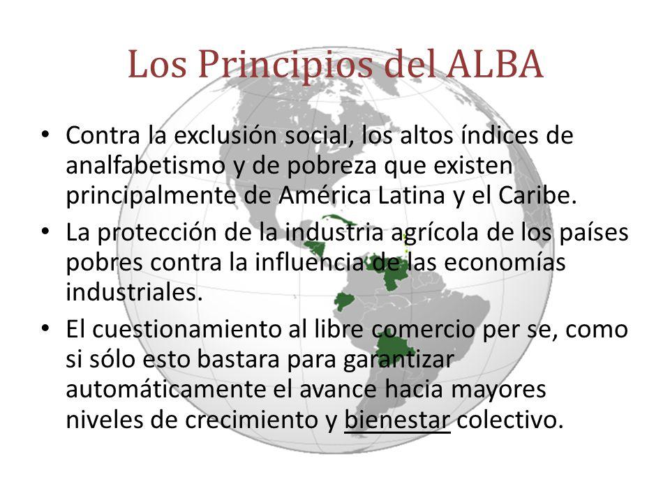 Los Principios del ALBA Contra la exclusión social, los altos índices de analfabetismo y de pobreza que existen principalmente de América Latina y el