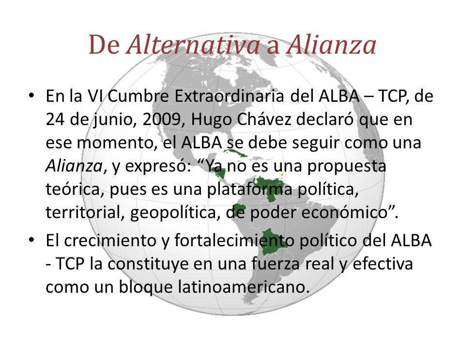 De Alternativa a Alianza En la VI Cumbre Extraordinaria del ALBA – TCP, de 24 de junio, 2009, Hugo Chávez declaró que en ese momento, el ALBA se debe