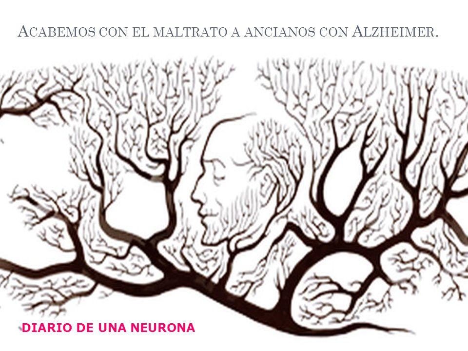 A CABEMOS CON EL MALTRATO A ANCIANOS CON A LZHEIMER. DIARIO DE UNA NEURONA fdf sd fd ds fsddfsdd