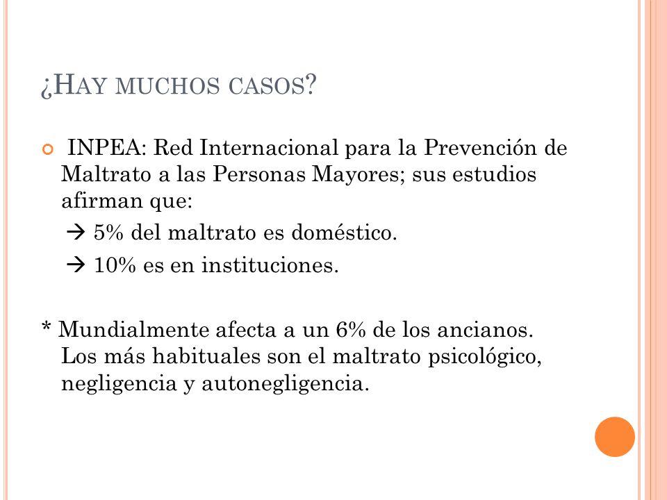 ¿H AY MUCHOS CASOS ? INPEA: Red Internacional para la Prevención de Maltrato a las Personas Mayores; sus estudios afirman que: 5% del maltrato es domé