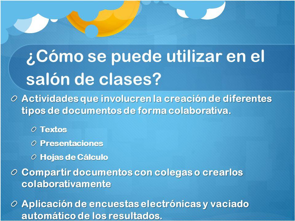 ¿Cómo se puede utilizar en el salón de clases? Actividades que involucren la creación de diferentes tipos de documentos de forma colaborativa. TextosP