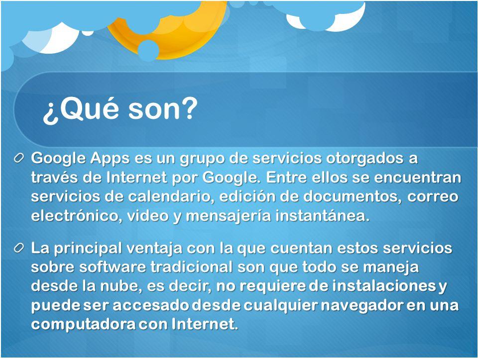 ¿Qué son? Google Apps es un grupo de servicios otorgados a través de Internet por Google. Entre ellos se encuentran servicios de calendario, edición d