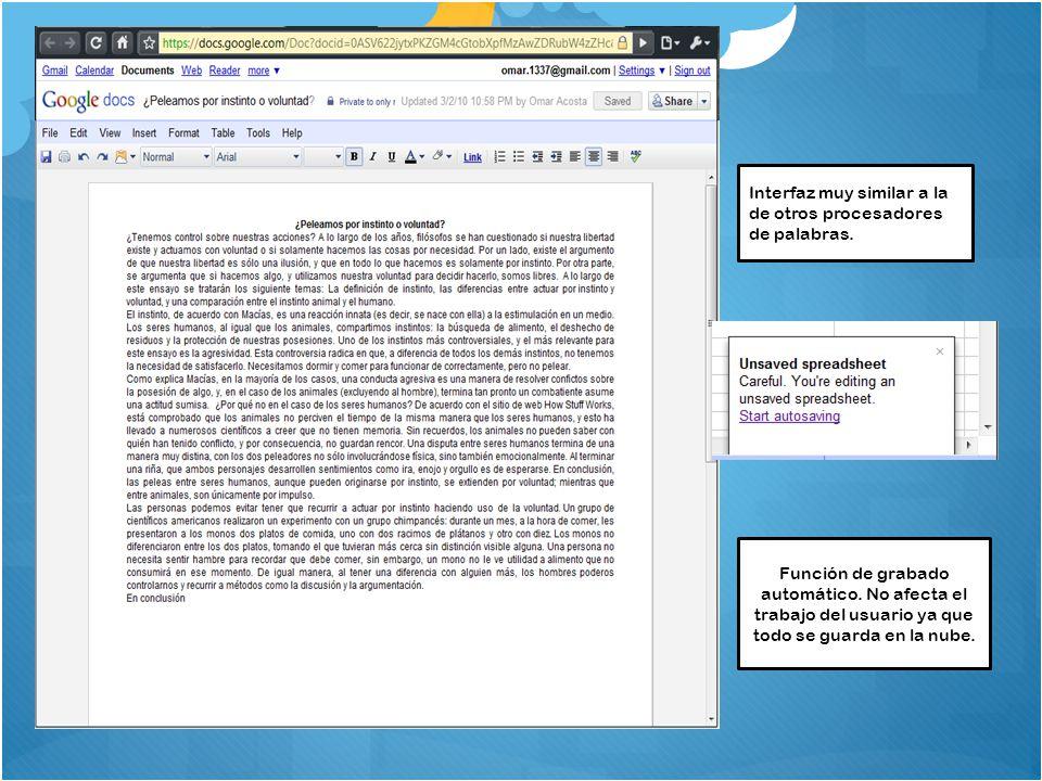 Interfaz muy similar a la de otros procesadores de palabras. Función de grabado automático. No afecta el trabajo del usuario ya que todo se guarda en