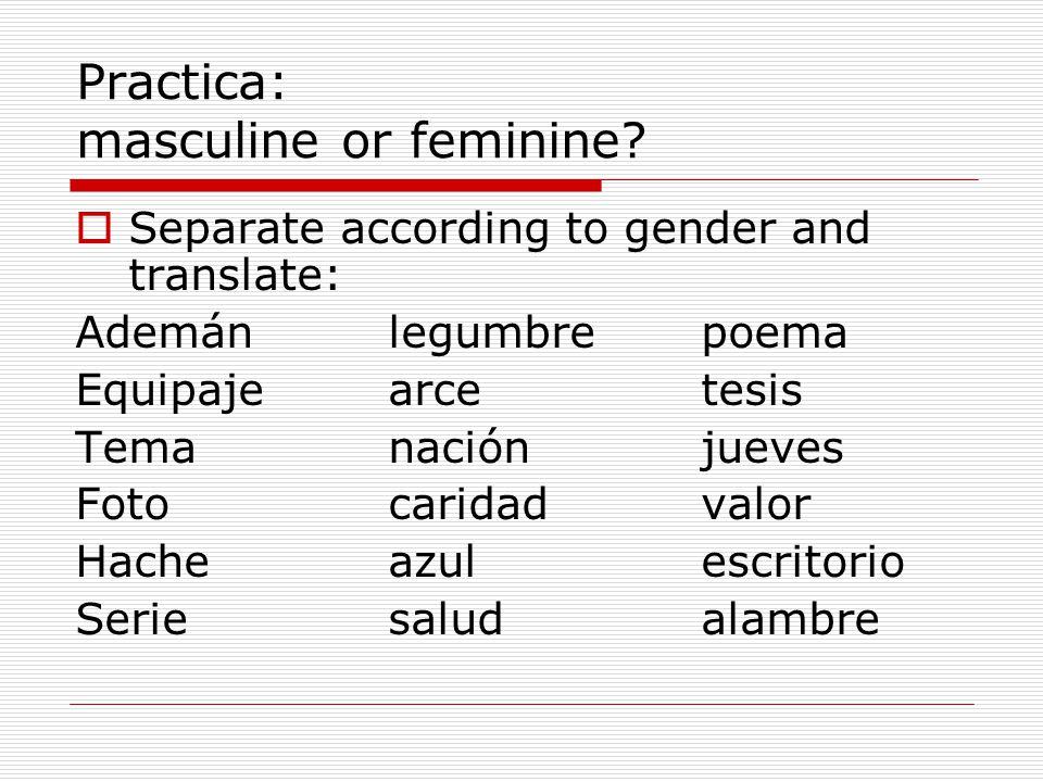 Practica: masculine or feminine? Separate according to gender and translate: Ademánlegumbrepoema Equipajearcetesis Temanaciónjueves Fotocaridadvalor H
