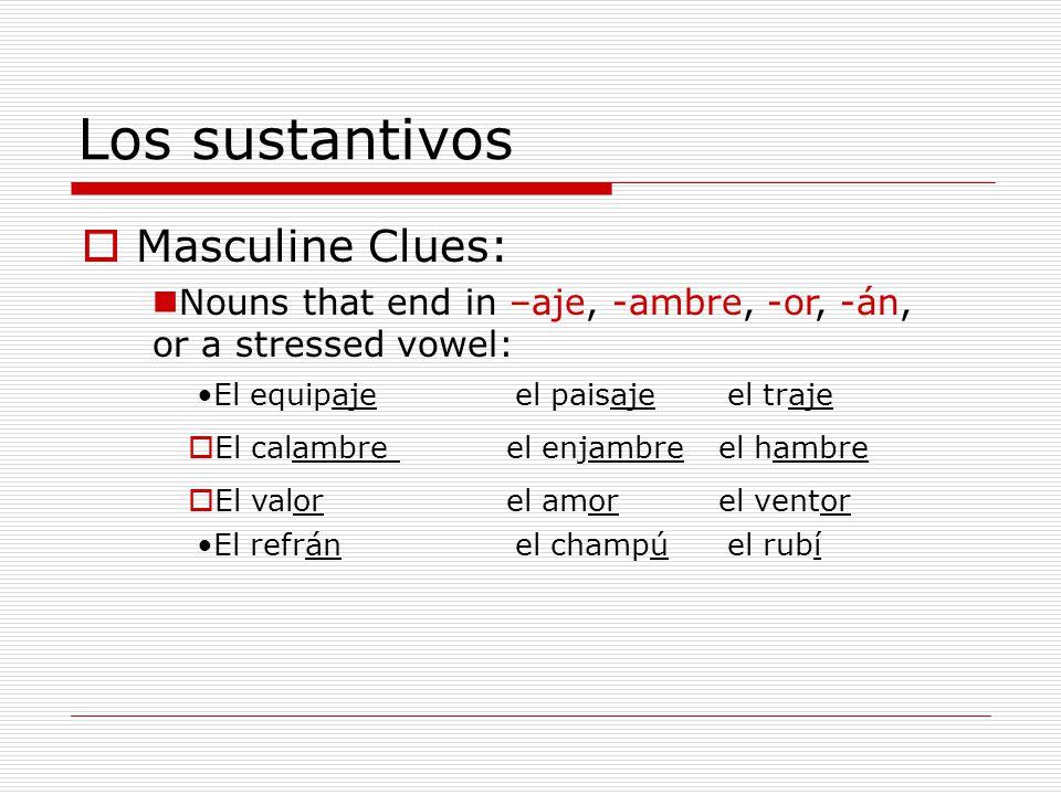 Los sustantivos Masculine Clues: Nouns that end in –aje, -ambre, -or, -án, or a stressed vowel: El equipajeel paisajeel traje El calambreel enjambreel