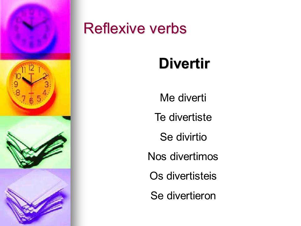 Reflexive verbs Divertir Me diverti Te divertiste Se divirtio Nos divertimos Os divertisteis Se divertieron