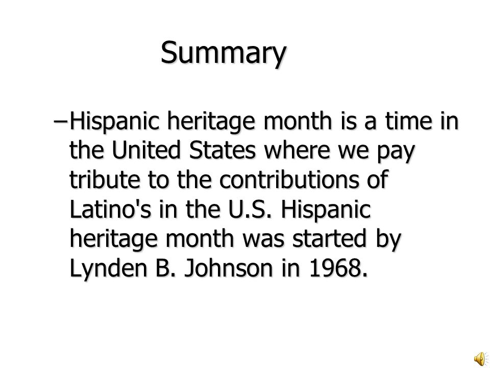 Summary Summary –H–H–H–Hispanic heritage month is a time in the United States where we pay tribute to the contributions of Latino s in the U.S.