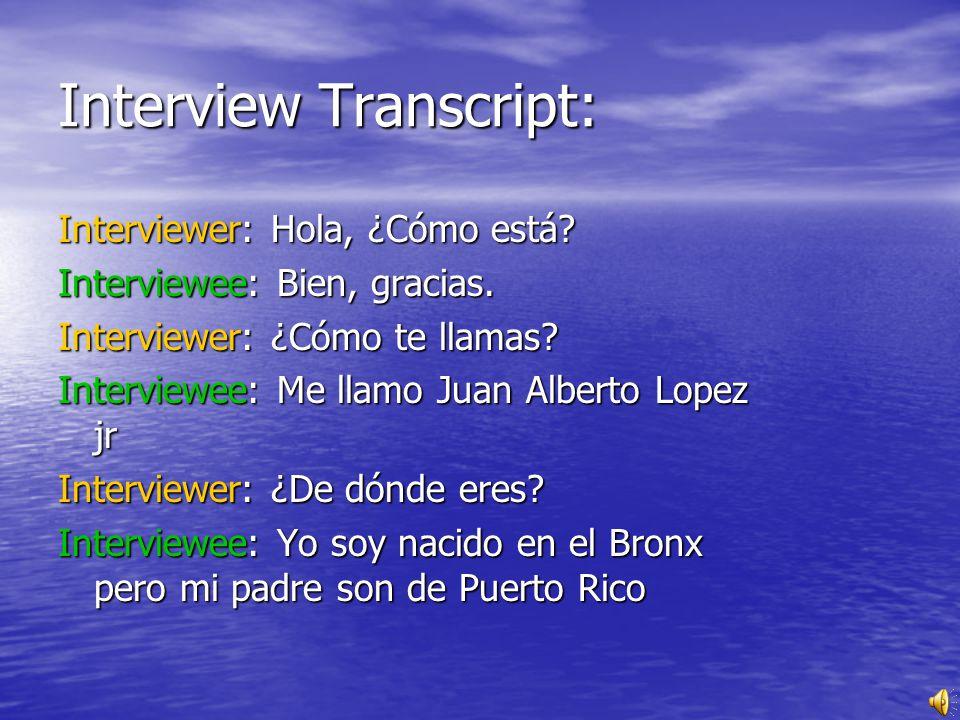 Interview Transcript: Interviewer: Hola, ¿Cómo está.