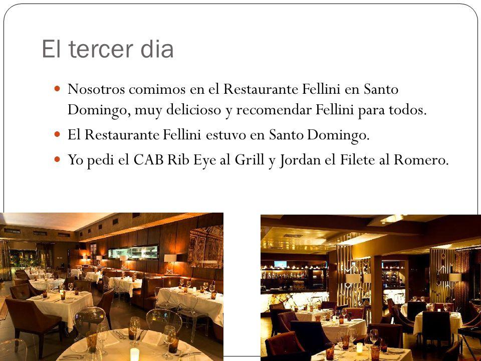 El tercer dia Nosotros comimos en el Restaurante Fellini en Santo Domingo, muy delicioso y recomendar Fellini para todos.