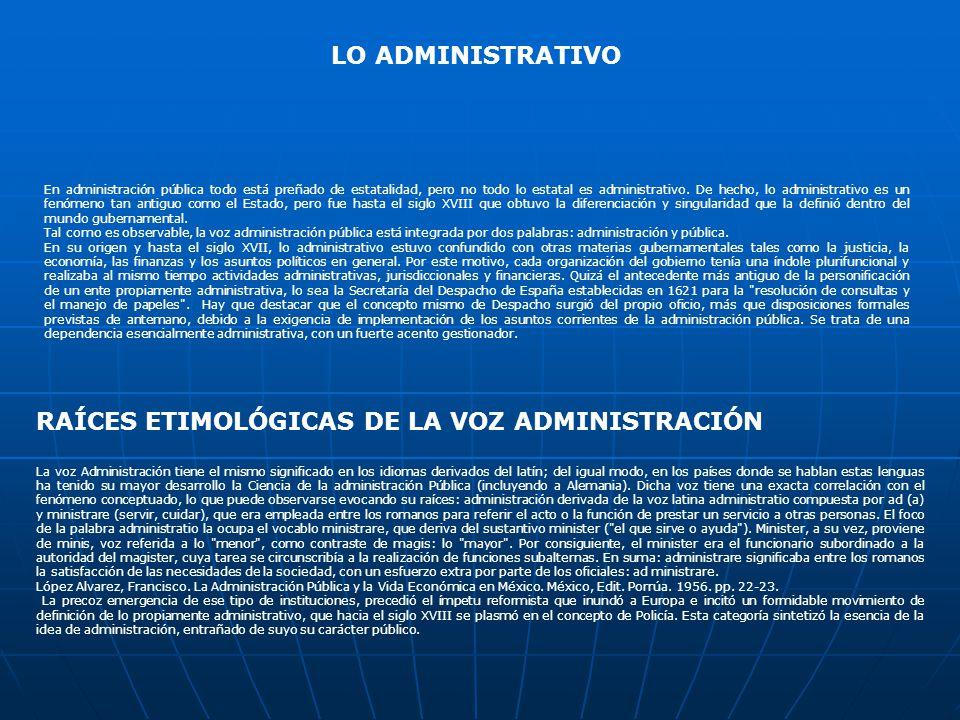 LO ADMINISTRATIVO En administración pública todo está preñado de estatalidad, pero no todo lo estatal es administrativo.