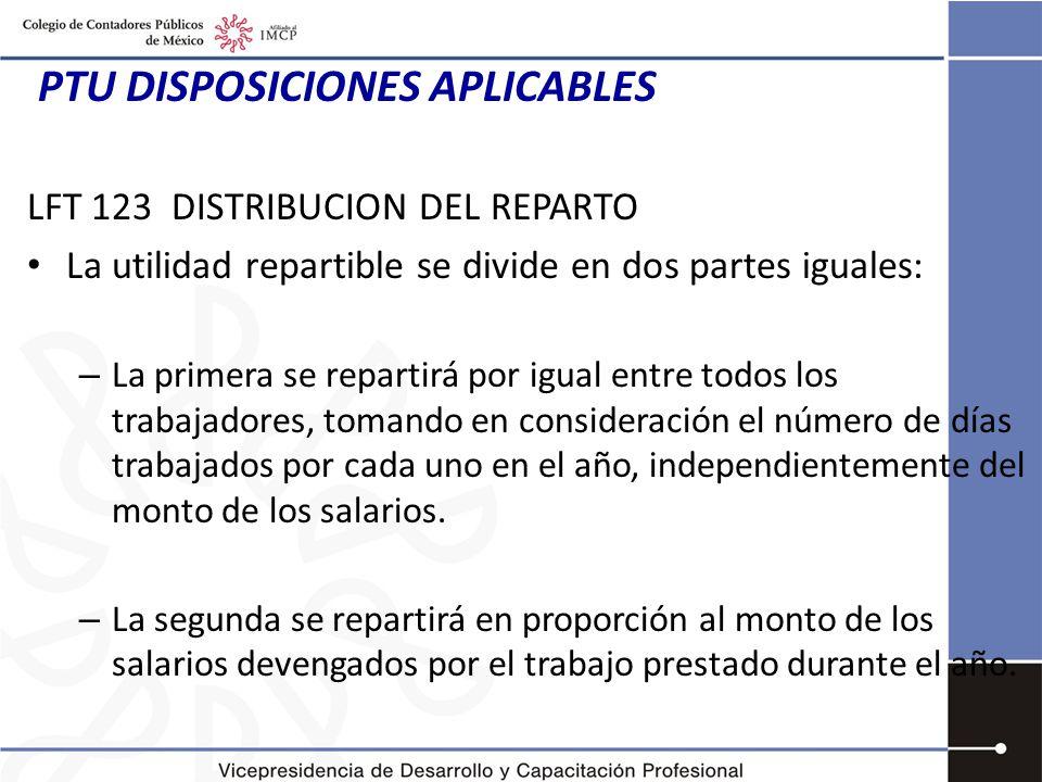 PTU DISPOSICIONES APLICABLES LFT 127 El derecho de los trabajadores a la PTU se ajustará a: I.NO participan: los directores, administradores y gerentes generales de las empresas; II.