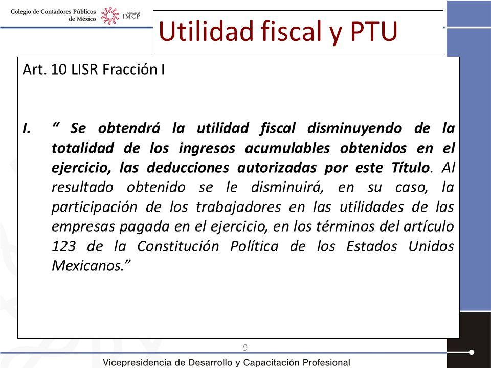 9 Utilidad fiscal y PTU Art.10 LISR Fracción I I.