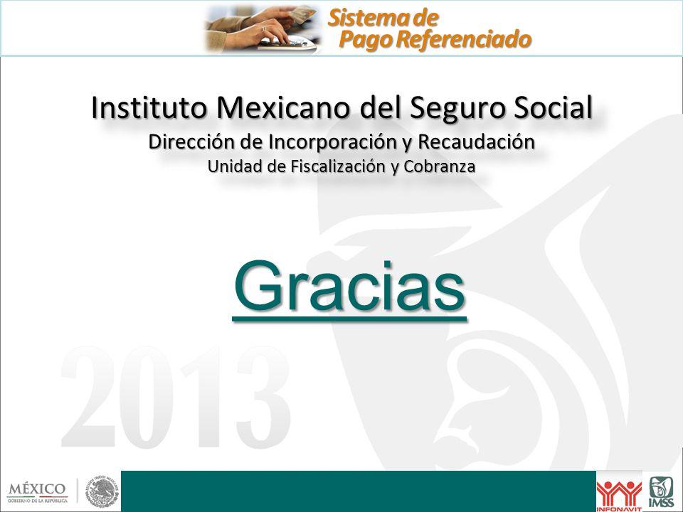 Instituto Mexicano del Seguro Social Dirección de Incorporación y Recaudación Unidad de Fiscalización y Cobranza Gracias Pago Referenciado Sistema de
