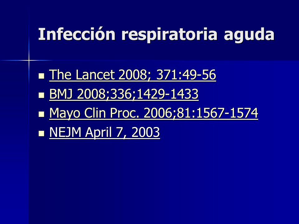 Infección respiratoria aguda The Lancet 2008; 371:49-56 The Lancet 2008; 371:49-56 The Lancet 2008; 371:49-56 The Lancet 2008; 371:49-56 BMJ 2008;336;