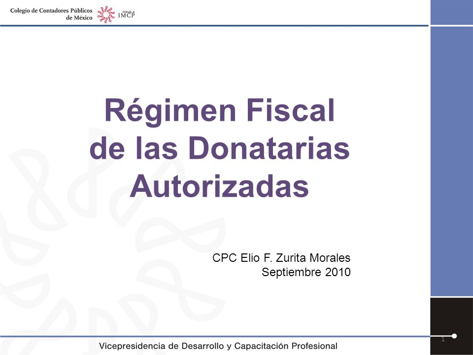 Régimen Fiscal de las Donatarias Autorizadas CPC Elio F. Zurita Morales Septiembre 2010 1