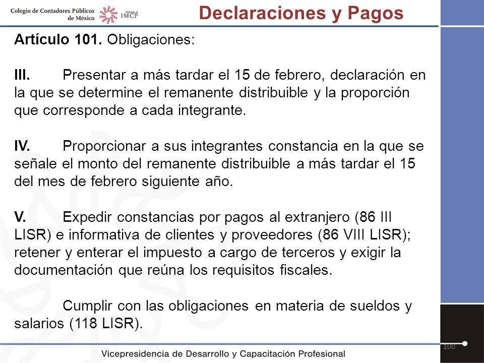100 Artículo 101. Obligaciones: III.Presentar a más tardar el 15 de febrero, declaración en la que se determine el remanente distribuible y la proporc