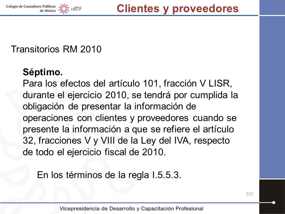 101 Transitorios RM 2010 Séptimo. Para los efectos del artículo 101, fracción V LISR, durante el ejercicio 2010, se tendrá por cumplida la obligación
