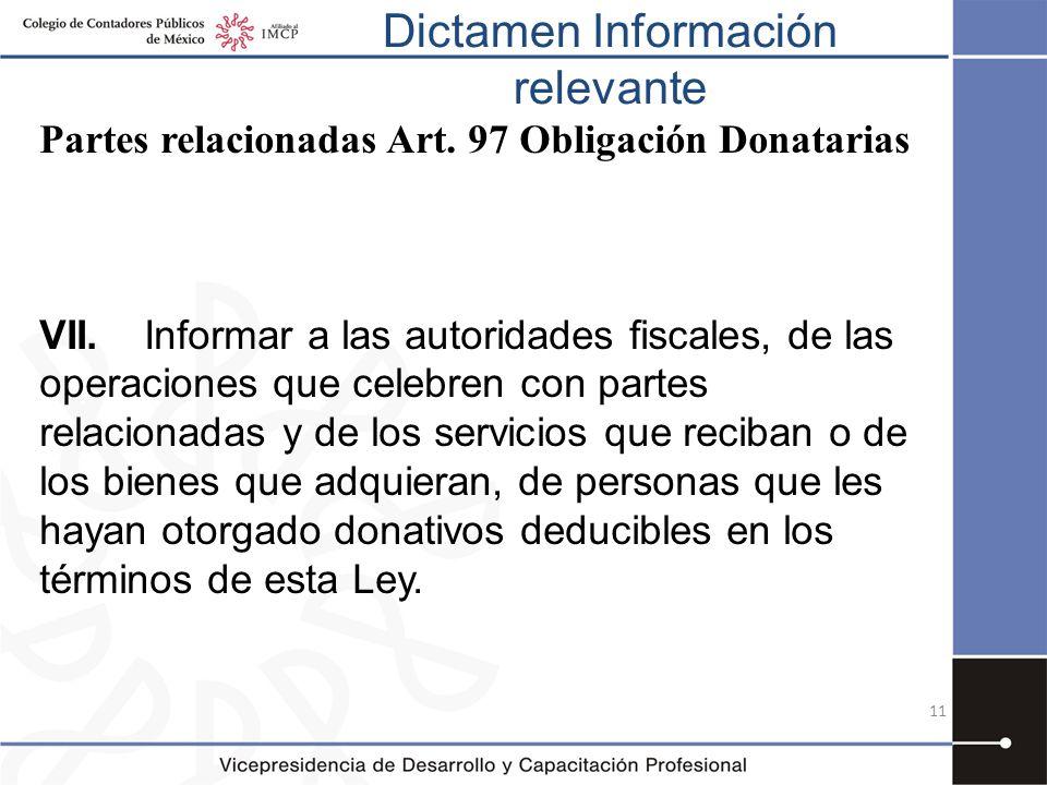 Dictamen Información relevante 11 Partes relacionadas Art. 97 Obligación Donatarias VII. Informar a las autoridades fiscales, de las operaciones que c