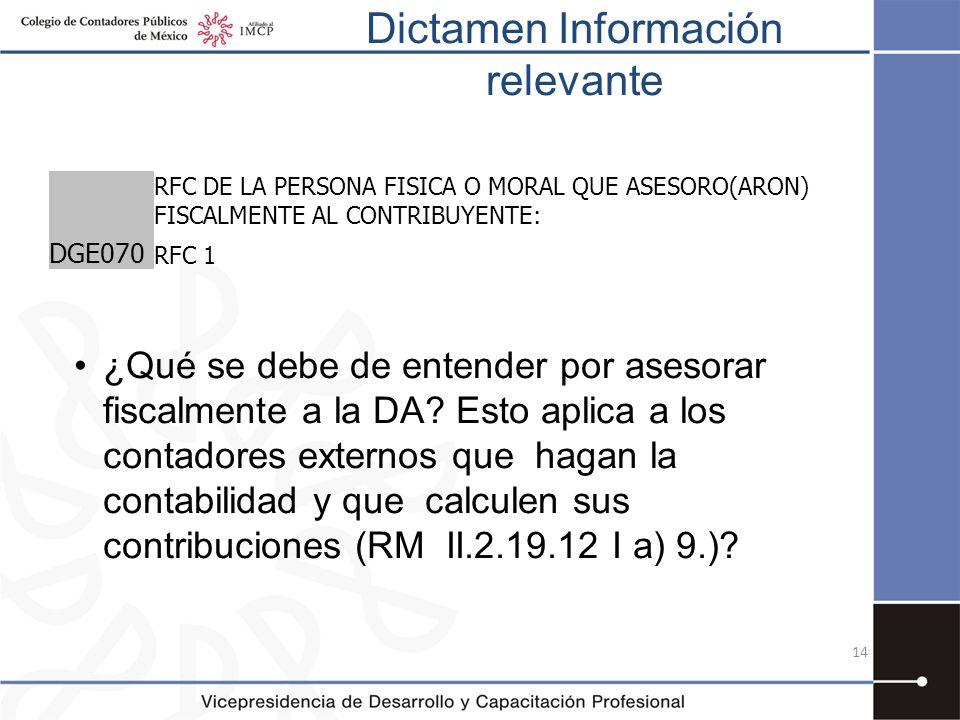 Dictamen Información relevante 14 RFC DE LA PERSONA FISICA O MORAL QUE ASESORO(ARON) FISCALMENTE AL CONTRIBUYENTE: DGE070 RFC 1 ¿Qué se debe de entend