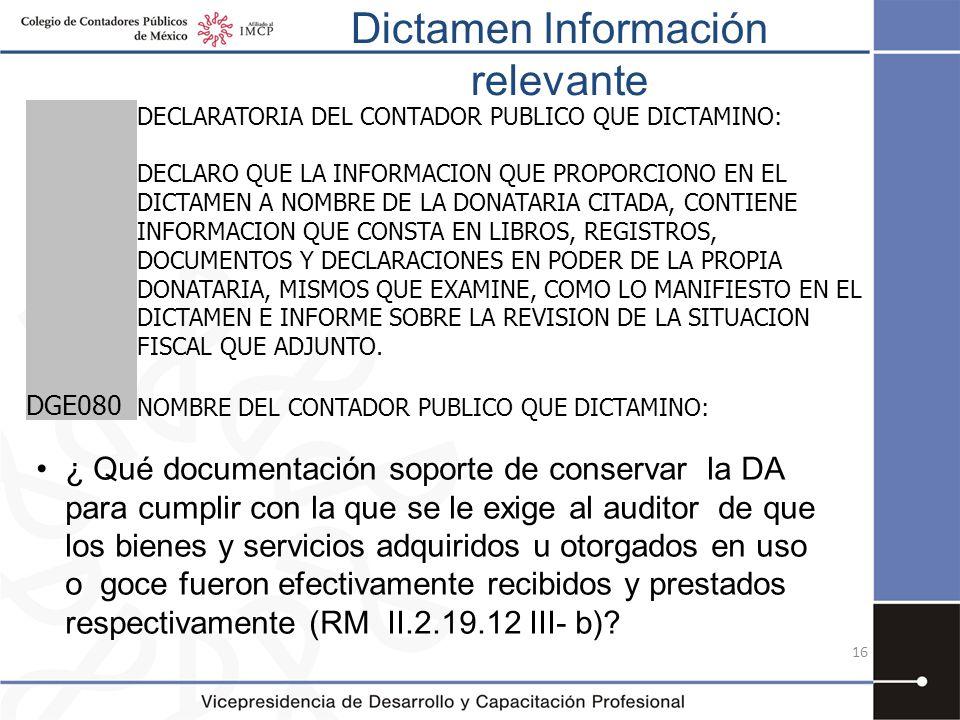 Dictamen Información relevante 16 DECLARATORIA DEL CONTADOR PUBLICO QUE DICTAMINO: DECLARO QUE LA INFORMACION QUE PROPORCIONO EN EL DICTAMEN A NOMBRE