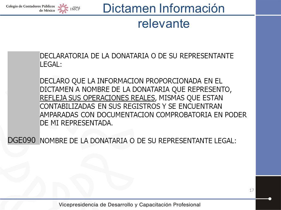 Dictamen Información relevante 17 DECLARATORIA DE LA DONATARIA O DE SU REPRESENTANTE LEGAL: DECLARO QUE LA INFORMACION PROPORCIONADA EN EL DICTAMEN A