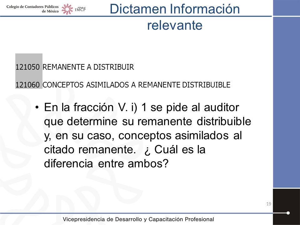 Dictamen Información relevante 19 En la fracción V. i) 1 se pide al auditor que determine su remanente distribuible y, en su caso, conceptos asimilado