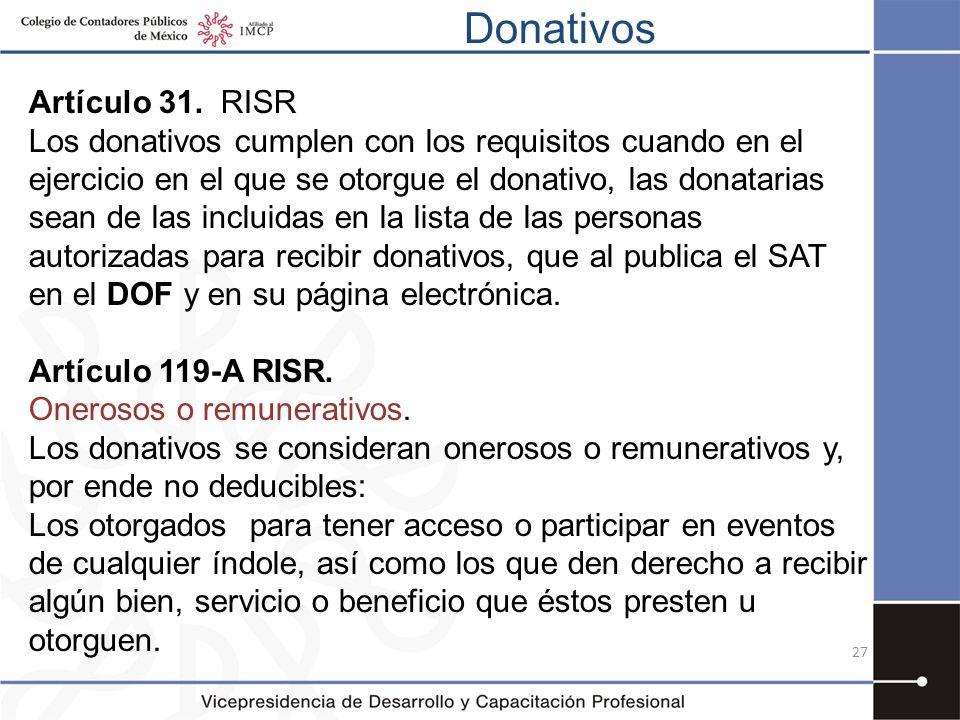 Donativos 27 Artículo 31. RISR Los donativos cumplen con los requisitos cuando en el ejercicio en el que se otorgue el donativo, las donatarias sean d
