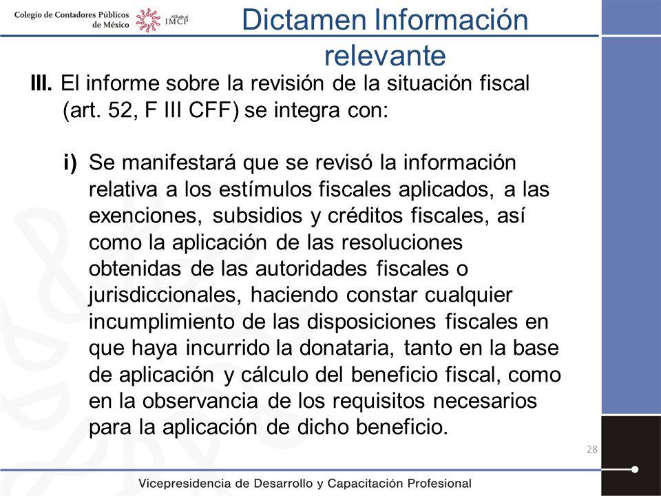 Dictamen Información relevante 28 III. El informe sobre la revisión de la situación fiscal (art. 52, F III CFF) se integra con: i)Se manifestará que s