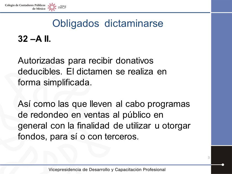 Obligados dictaminarse 32 –A II. Autorizadas para recibir donativos deducibles. El dictamen se realiza en forma simplificada. Así como las que lleven