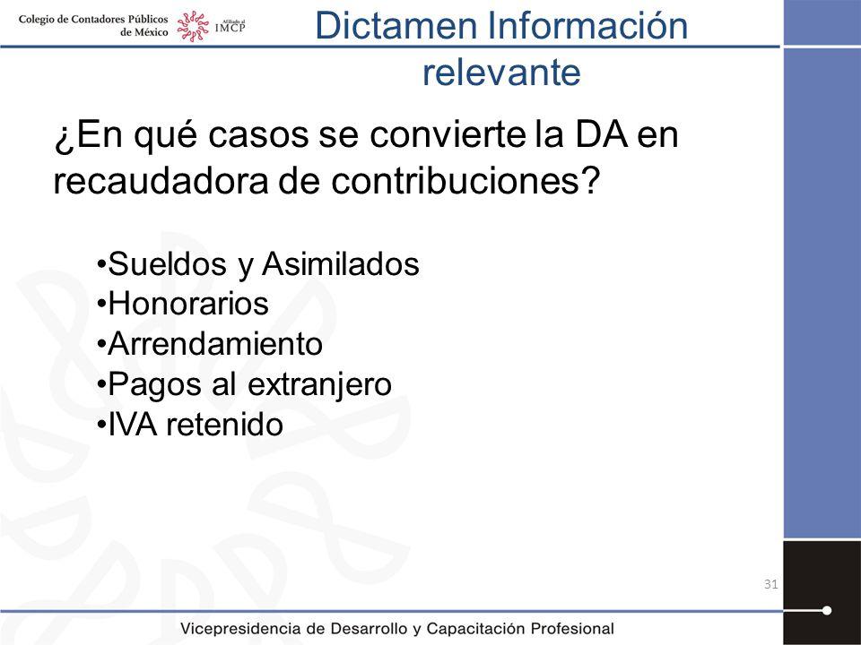 Dictamen Información relevante 31 ¿En qué casos se convierte la DA en recaudadora de contribuciones? Sueldos y Asimilados Honorarios Arrendamiento Pag