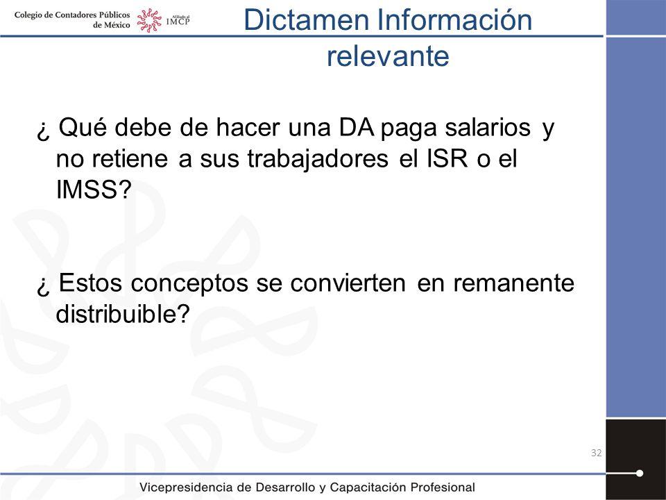 Dictamen Información relevante 32 ¿ Qué debe de hacer una DA paga salarios y no retiene a sus trabajadores el ISR o el IMSS? ¿ Estos conceptos se conv