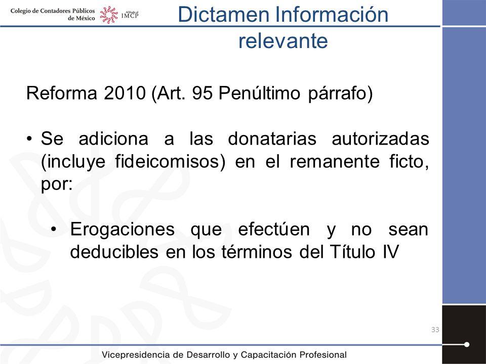 Dictamen Información relevante 33 Reforma 2010 (Art. 95 Penúltimo párrafo) Se adiciona a las donatarias autorizadas (incluye fideicomisos) en el reman
