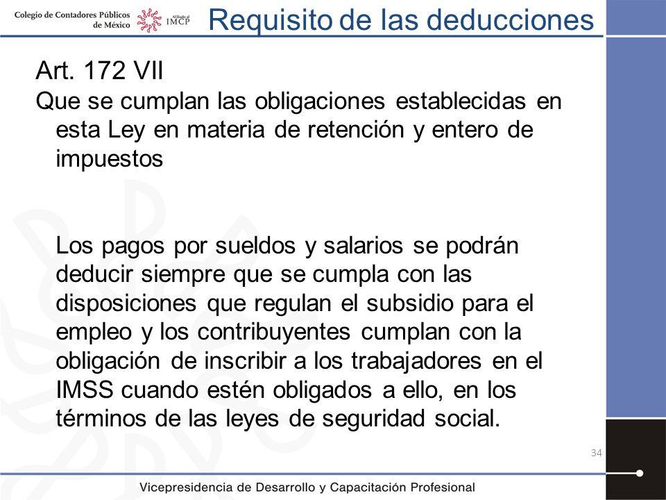 Requisito de las deducciones 34 Art. 172 VII Que se cumplan las obligaciones establecidas en esta Ley en materia de retención y entero de impuestos Lo