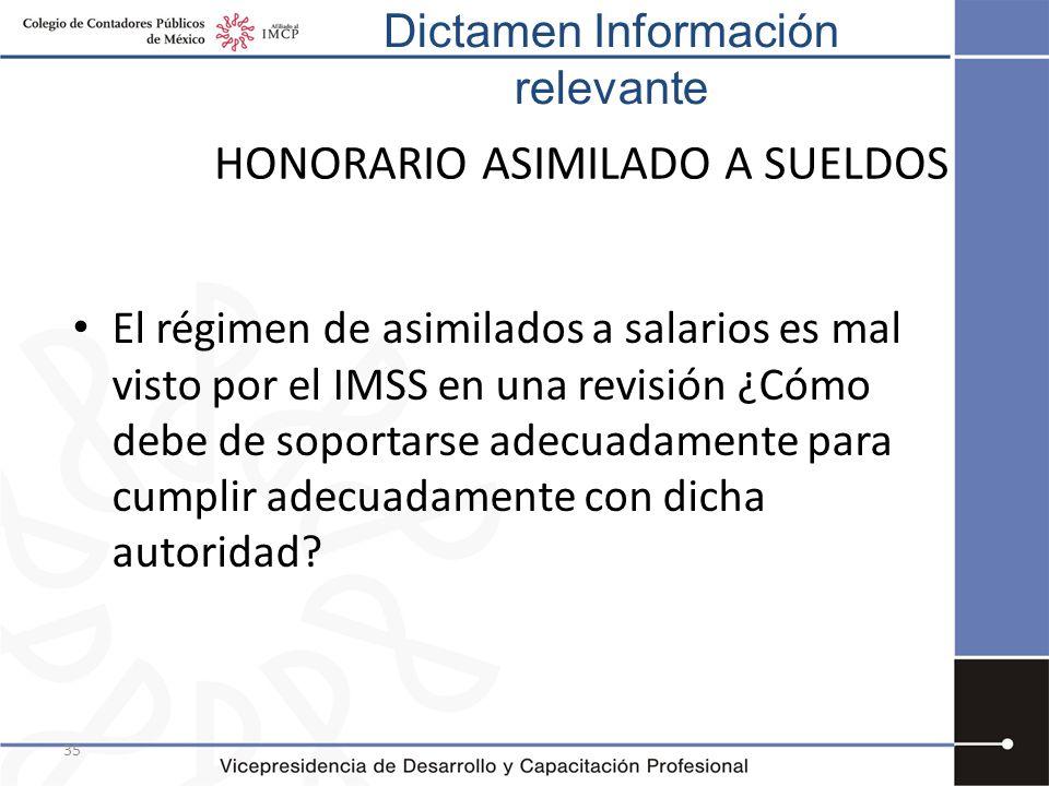35 HONORARIO ASIMILADO A SUELDOS El régimen de asimilados a salarios es mal visto por el IMSS en una revisión ¿Cómo debe de soportarse adecuadamente p