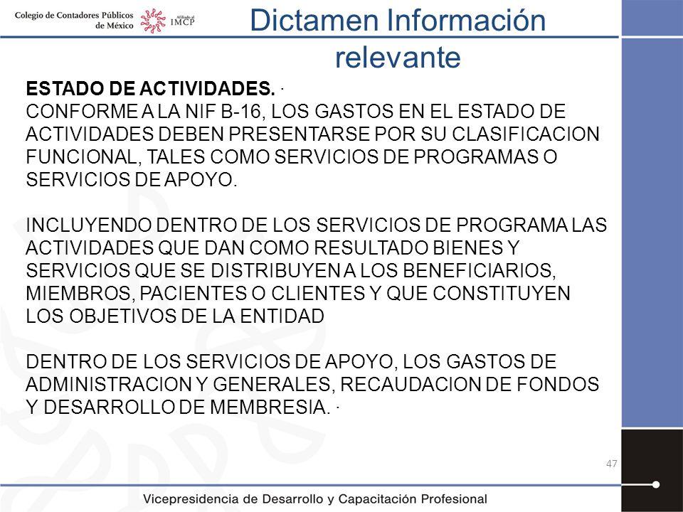 Dictamen Información relevante 47 ESTADO DE ACTIVIDADES. · CONFORME A LA NIF B-16, LOS GASTOS EN EL ESTADO DE ACTIVIDADES DEBEN PRESENTARSE POR SU CLA