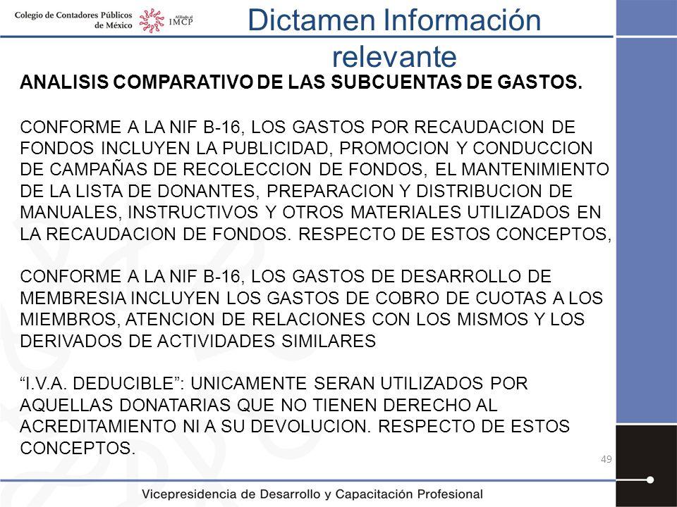Dictamen Información relevante 49 ANALISIS COMPARATIVO DE LAS SUBCUENTAS DE GASTOS. CONFORME A LA NIF B-16, LOS GASTOS POR RECAUDACION DE FONDOS INCLU