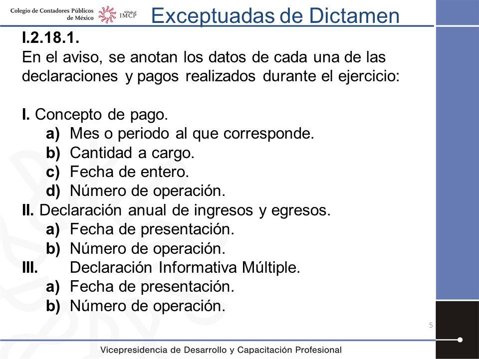 Exceptuadas de Dictamen I.2.18.1. En el aviso, se anotan los datos de cada una de las declaraciones y pagos realizados durante el ejercicio: I. Concep