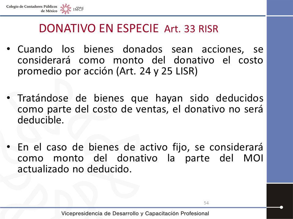 54 Cuando los bienes donados sean acciones, se considerará como monto del donativo el costo promedio por acción (Art. 24 y 25 LISR) Tratándose de bien