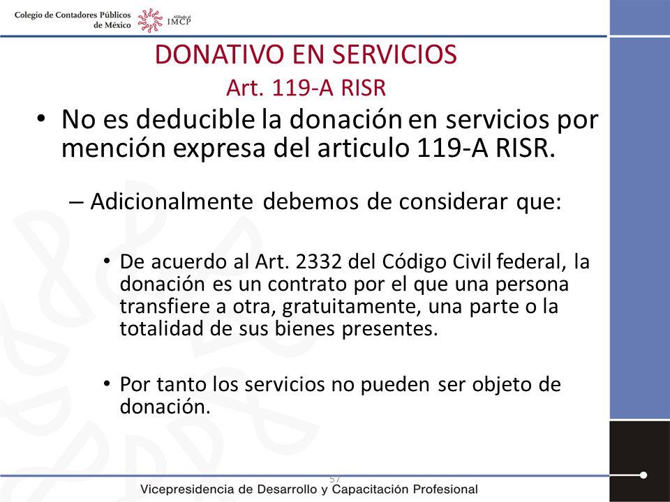 57 No es deducible la donación en servicios por mención expresa del articulo 119-A RISR. – Adicionalmente debemos de considerar que: De acuerdo al Art