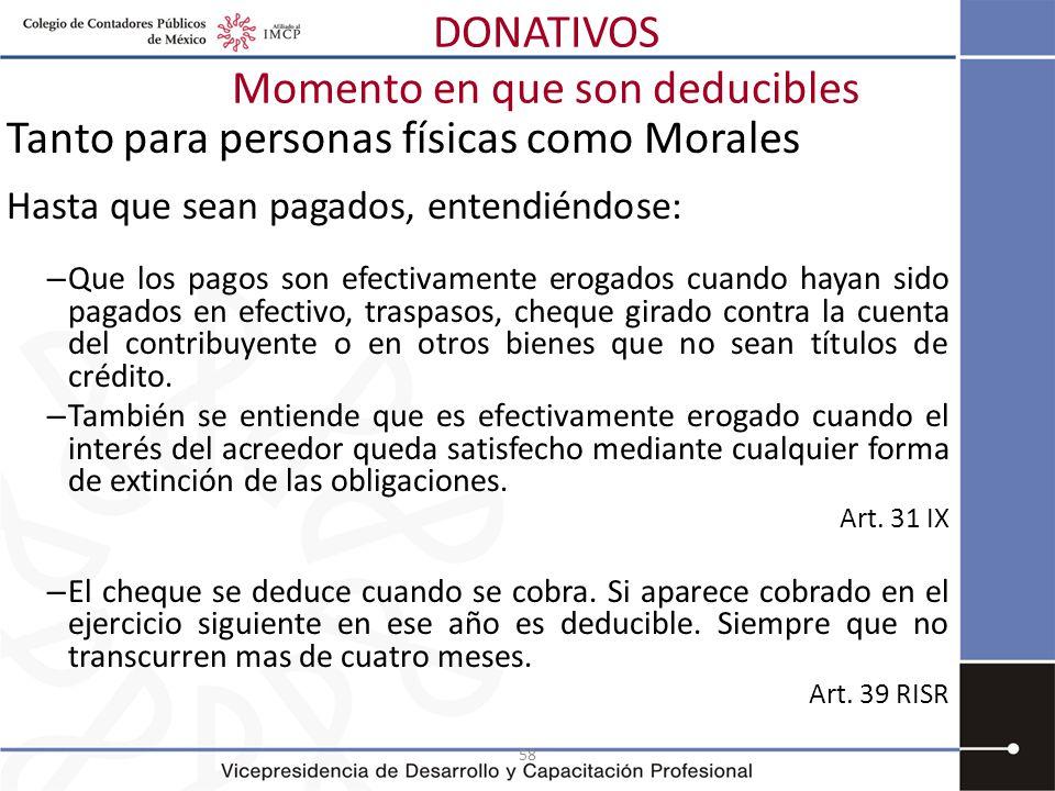 58 Tanto para personas físicas como Morales Hasta que sean pagados, entendiéndose: – Que los pagos son efectivamente erogados cuando hayan sido pagado
