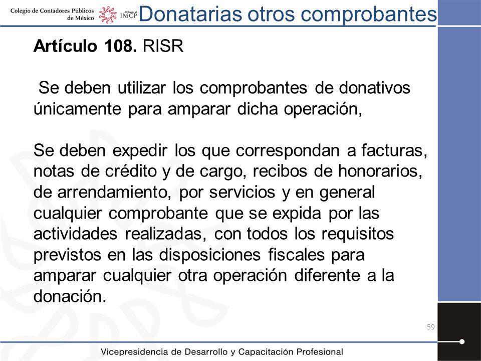 Donatarias otros comprobantes Artículo 108. RISR Se deben utilizar los comprobantes de donativos únicamente para amparar dicha operación, Se deben exp