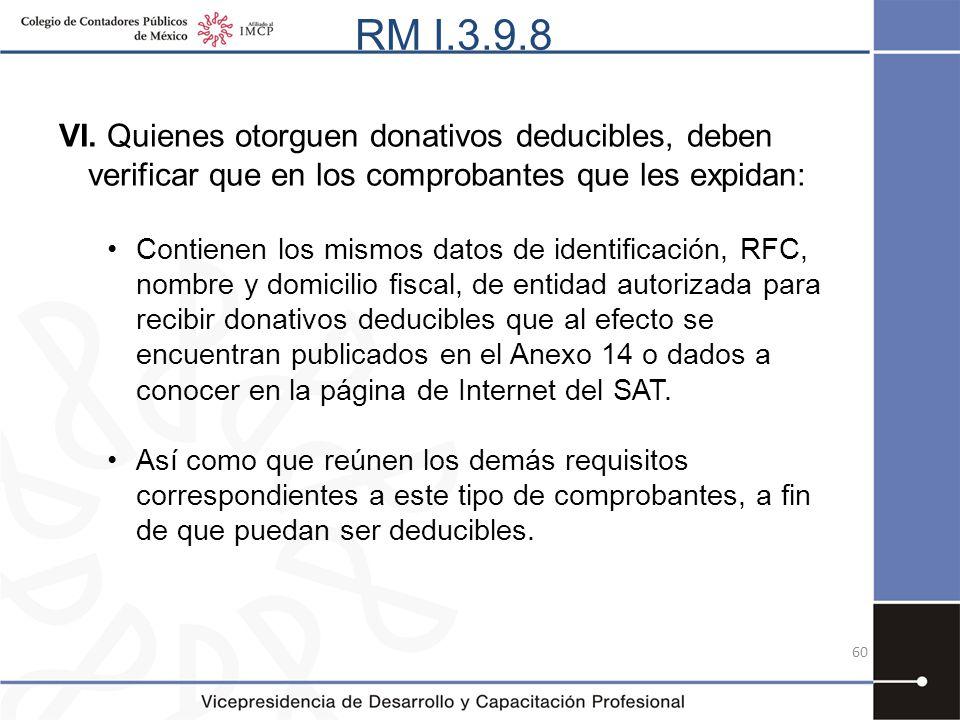 RM I.3.9.8 VI. Quienes otorguen donativos deducibles, deben verificar que en los comprobantes que les expidan: Contienen los mismos datos de identific