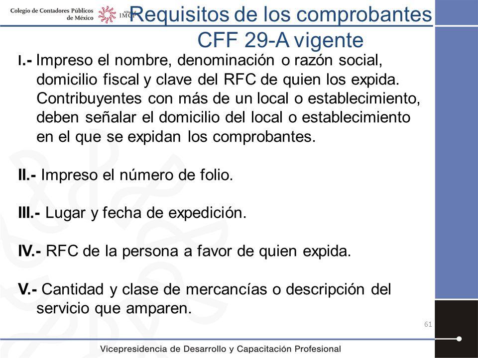 Requisitos de los comprobantes CFF 29-A vigente I.- Impreso el nombre, denominación o razón social, domicilio fiscal y clave del RFC de quien los expi