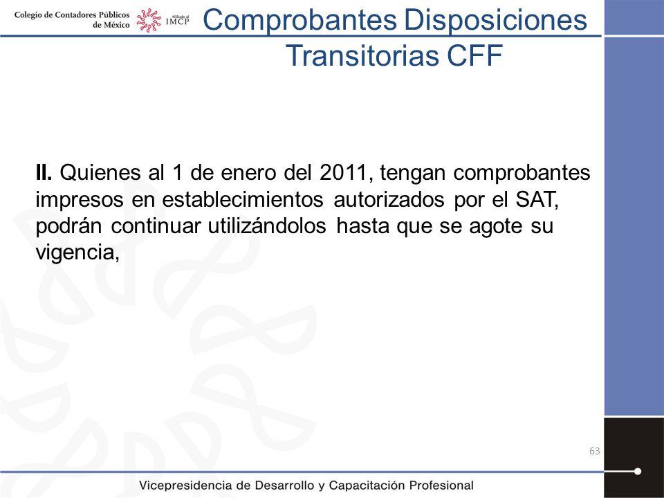 Comprobantes Disposiciones Transitorias CFF II. Quienes al 1 de enero del 2011, tengan comprobantes impresos en establecimientos autorizados por el SA