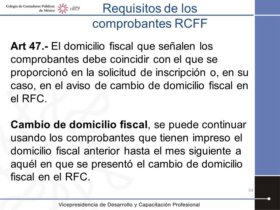Requisitos de los comprobantes RCFF Art 47.- El domicilio fiscal que señalen los comprobantes debe coincidir con el que se proporcionó en la solicitud