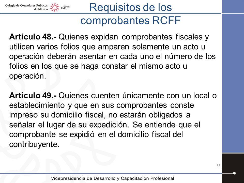 Requisitos de los comprobantes RCFF Artículo 48.- Quienes expidan comprobantes fiscales y utilicen varios folios que amparen solamente un acto u opera